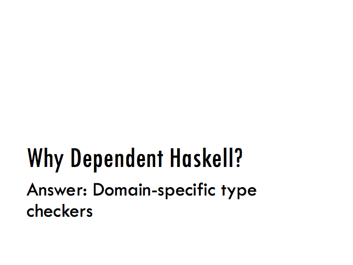 Why Dependent Haskell? Domain-specific type checkers